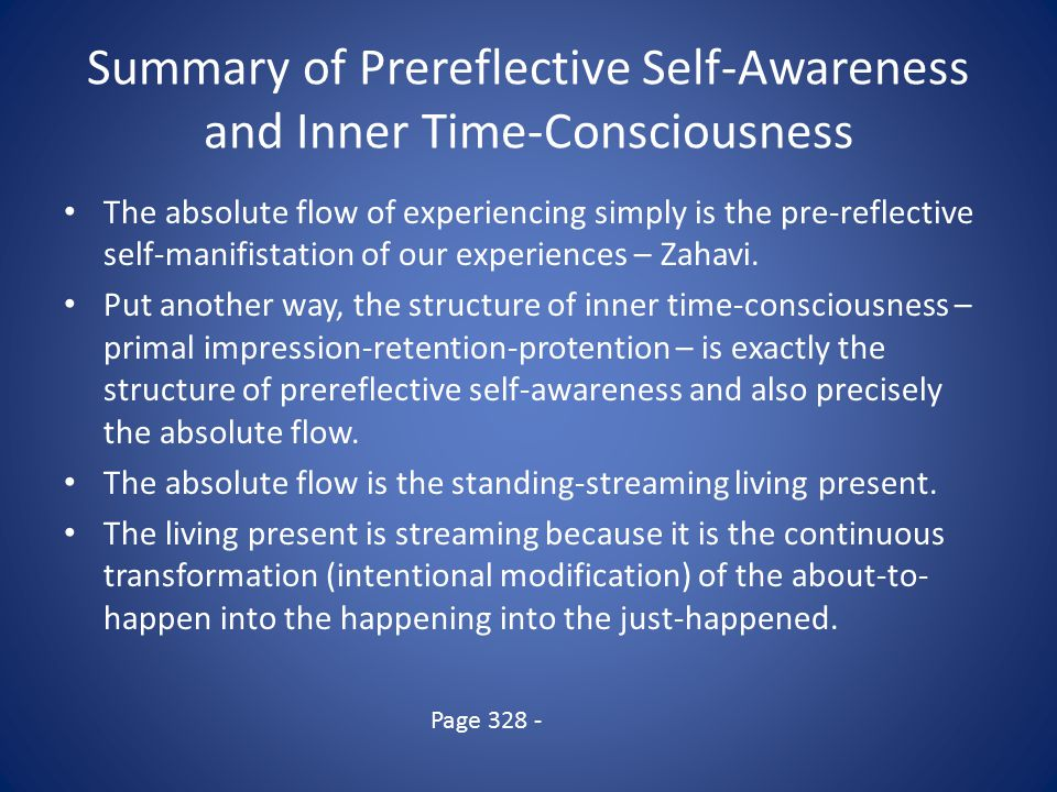 Summary of Prereflective Self-Awareness and Inner Time-Consciousness The absolute flow of experiencing simply is the pre-reflective self-manifistation of our experiences – Zahavi.