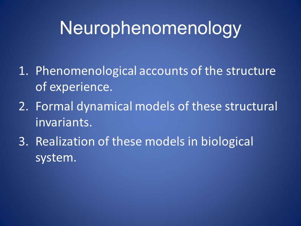 Neurophenomenology 1.Phenomenological accounts of the structure of experience.