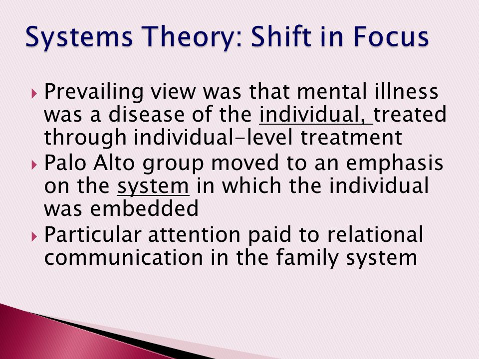  Prevailing view was that mental illness was a disease of the individual, treated through individual-level treatment  Palo Alto group moved to an em