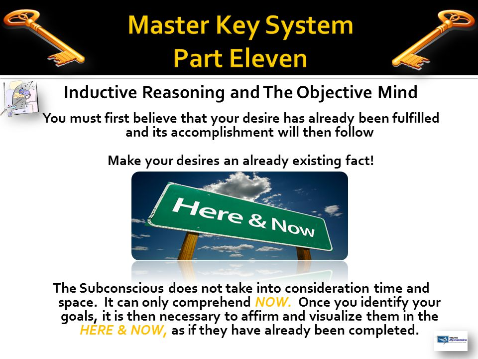 Inductive Reasoning and The Objective Mind You must first believe that your desire has already been fulfilled and its accomplishment will then follow Make your desires an already existing fact.