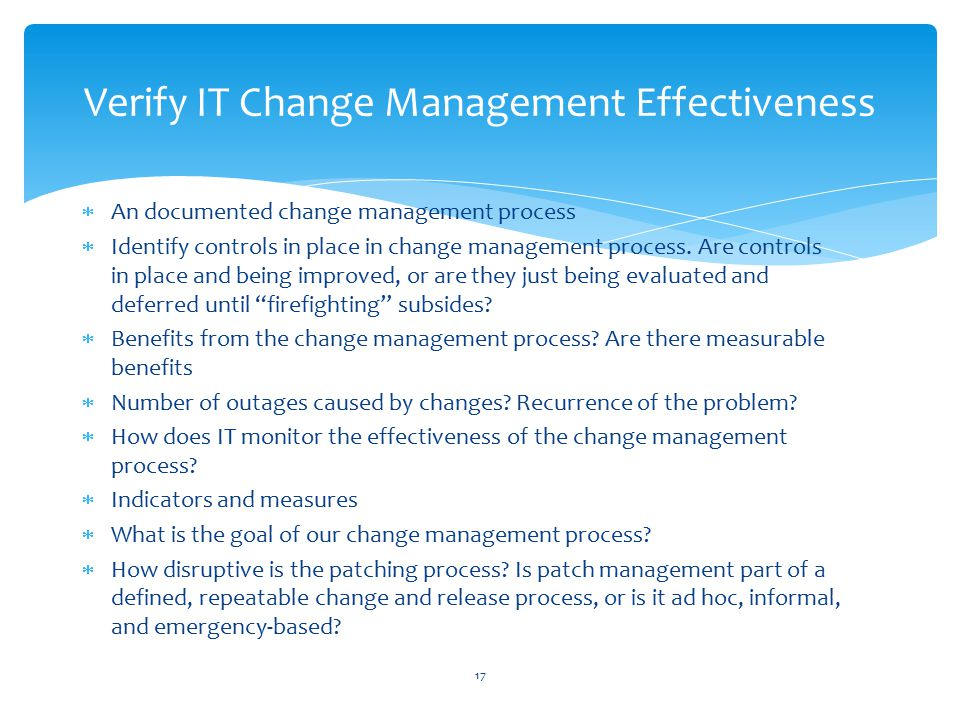  An documented change management process  Identify controls in place in change management process.