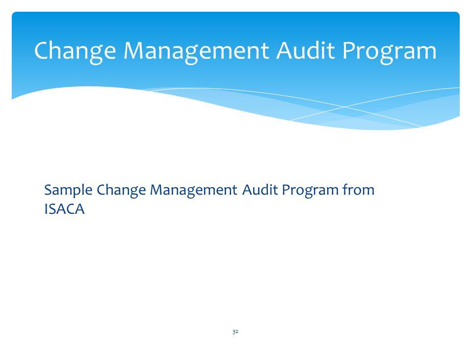 Sample Change Management Audit Program from ISACA Change Management Audit Program 32