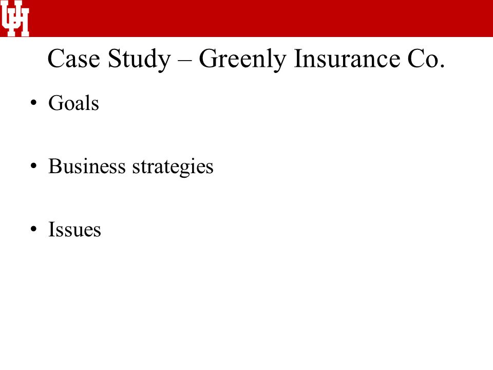 Case Study – Greenly Insurance Co. Goals Business strategies Issues