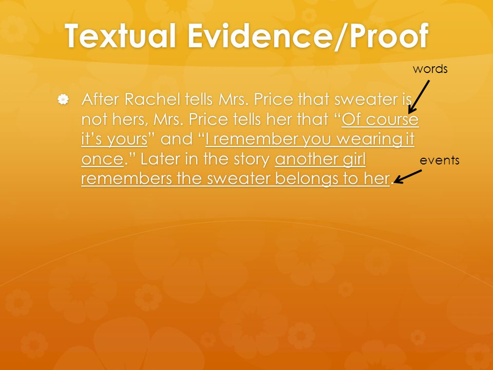 "Textual Evidence/Proof  After Rachel tells Mrs. Price that sweater is not hers, Mrs. Price tells her that ""Of course it's yours"" and ""I remember you"