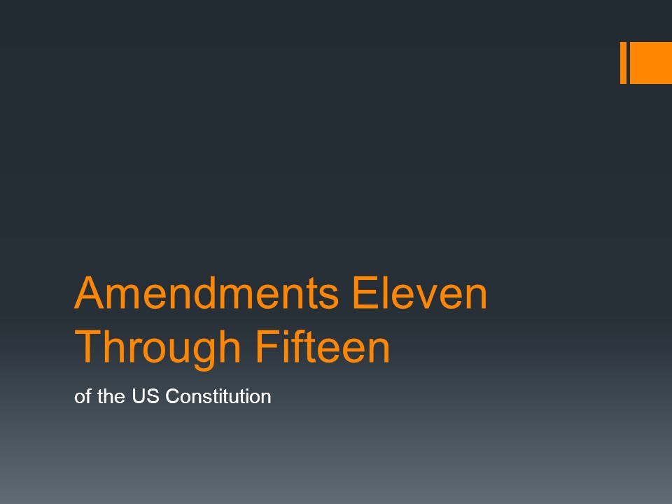 Amendments Eleven Through Fifteen of the US Constitution