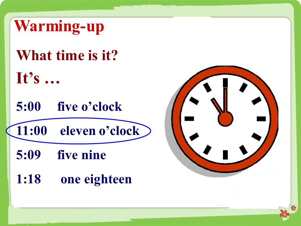 The way of telling the time three o'clock four fifteen / a quarter past four two ten / ten past two seven forty-five / a quarter to eight six thirty / half past six five thirty-five / twenty five to six (6:30 p.m.) 3:00 16:15 2:10 7:45 a.m.