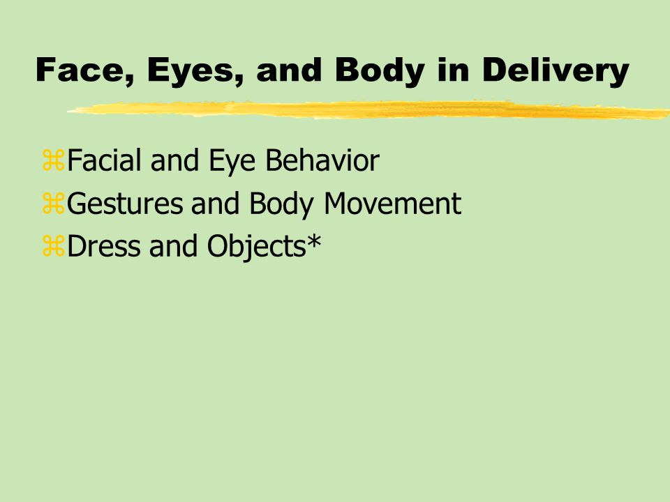 Face, Eyes, and Body in Delivery zFacial and Eye Behavior zGestures and Body Movement zDress and Objects*