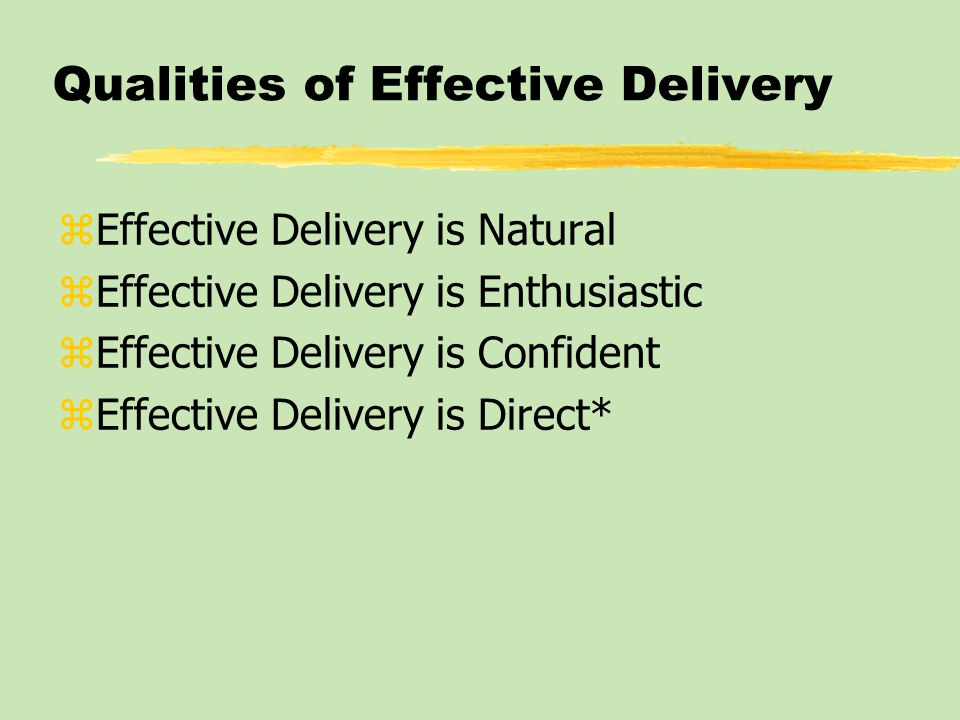 Qualities of Effective Delivery zEffective Delivery is Natural zEffective Delivery is Enthusiastic zEffective Delivery is Confident zEffective Delivery is Direct*