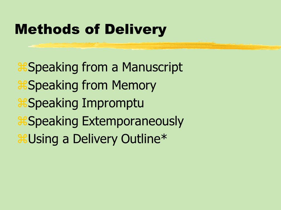 Methods of Delivery zSpeaking from a Manuscript zSpeaking from Memory zSpeaking Impromptu zSpeaking Extemporaneously zUsing a Delivery Outline*