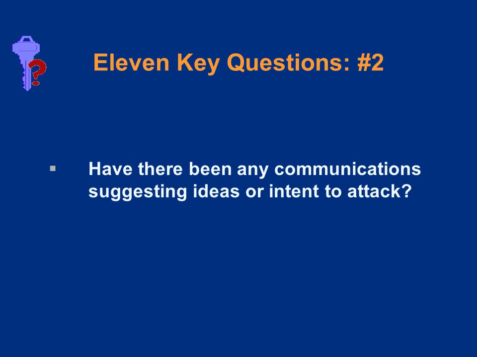 Eleven Key Questions: #2  Have there been any communications suggesting ideas or intent to attack