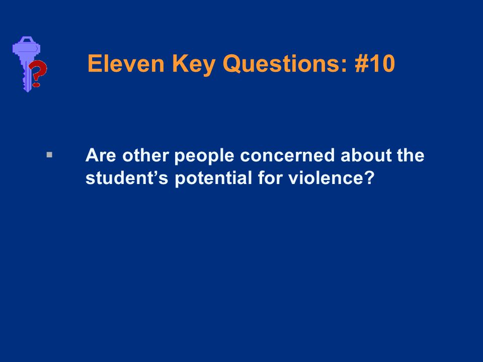 Eleven Key Questions: #10  Are other people concerned about the student's potential for violence
