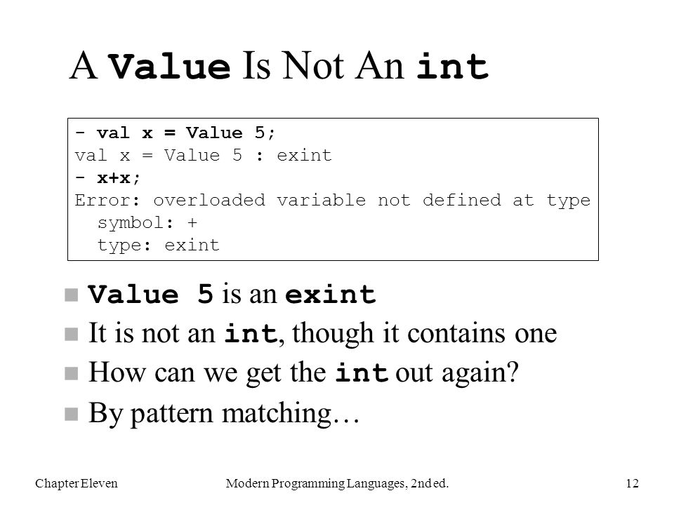 A Value Is Not An int Value 5 is an exint It is not an int, though it contains one How can we get the int out again? n By pattern matching… Chapter El