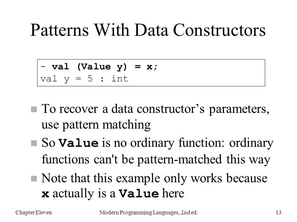 Patterns With Data Constructors n To recover a data constructor's parameters, use pattern matching So Value is no ordinary function: ordinary function