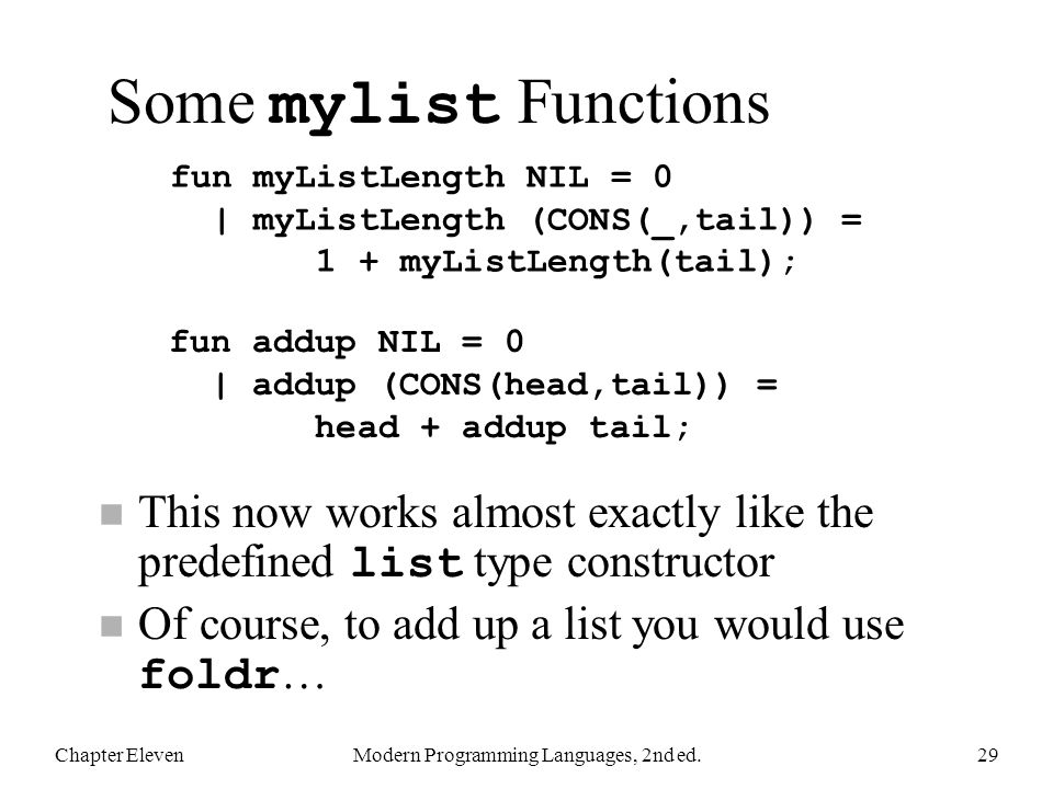 Some mylist Functions This now works almost exactly like the predefined list type constructor Of course, to add up a list you would use foldr … Chapte