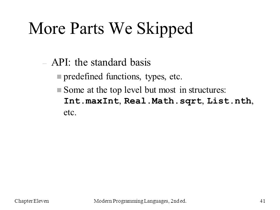 More Parts We Skipped – API: the standard basis n predefined functions, types, etc.