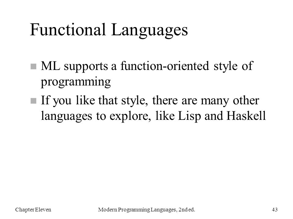 Functional Languages n ML supports a function-oriented style of programming n If you like that style, there are many other languages to explore, like
