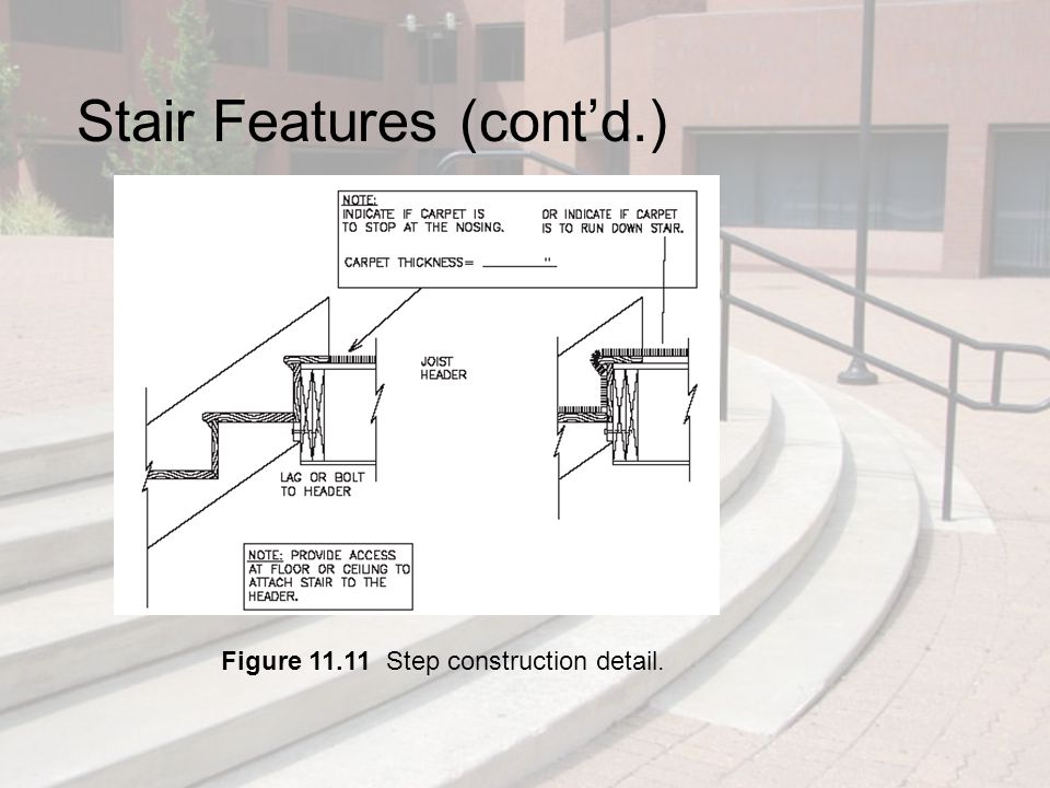 Stair Features (cont'd.) Figure 11.11 Step construction detail.