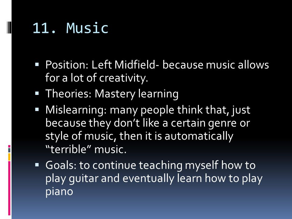 11. Music  Position: Left Midfield- because music allows for a lot of creativity.