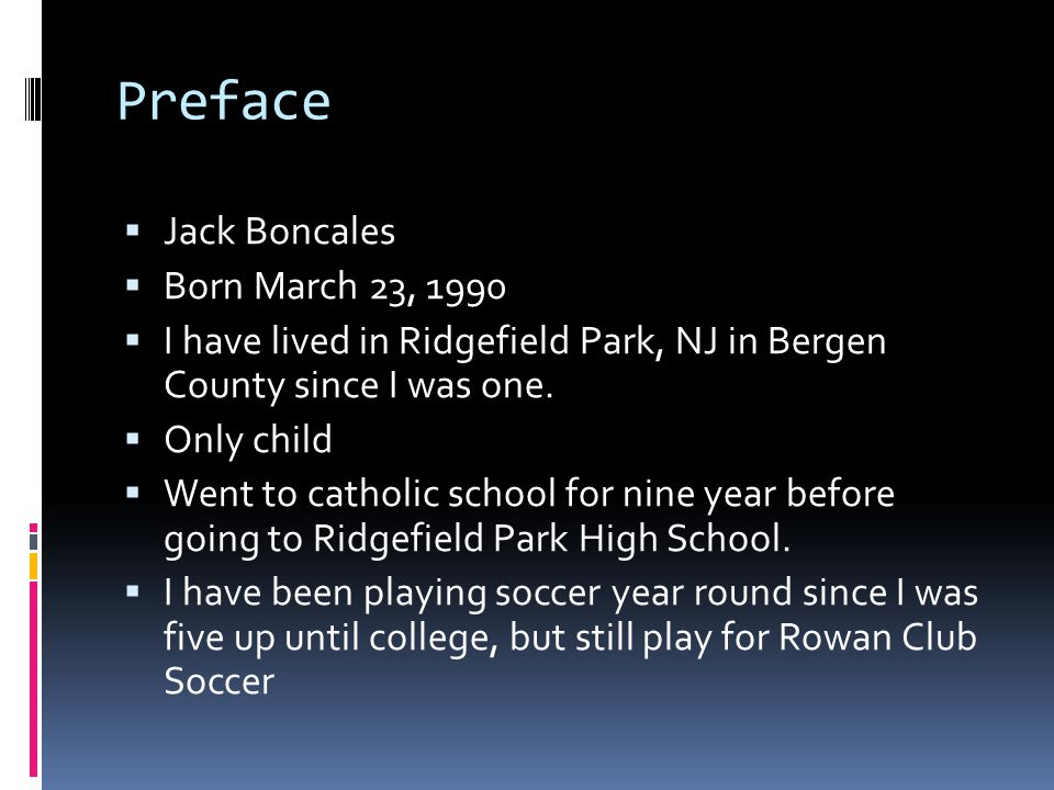 Preface  Jack Boncales  Born March 23, 1990  I have lived in Ridgefield Park, NJ in Bergen County since I was one.