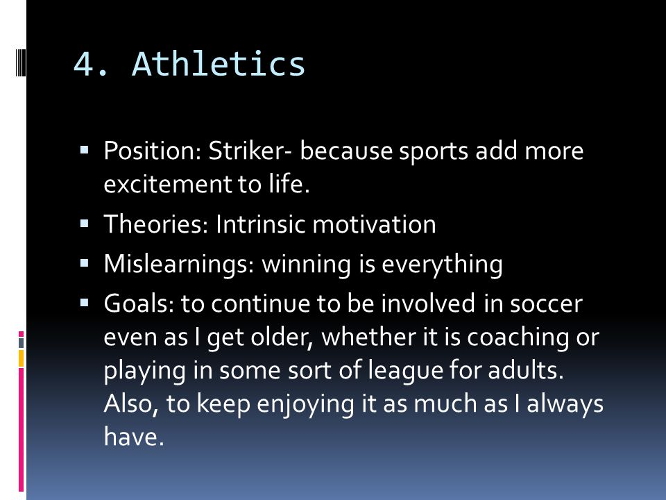4. Athletics  Position: Striker- because sports add more excitement to life.