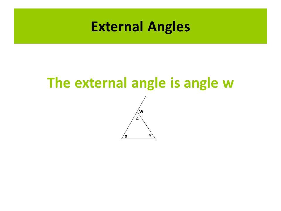 External Angles External Angles The external angle is angle w