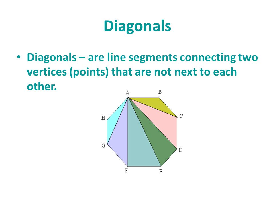 Diagonals Diagonals – are line segments connecting two vertices (points) that are not next to each other.