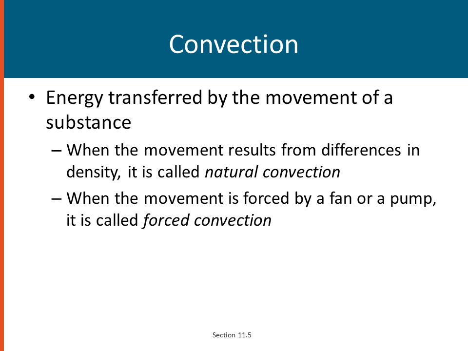 Convection Energy transferred by the movement of a substance – When the movement results from differences in density, it is called natural convection