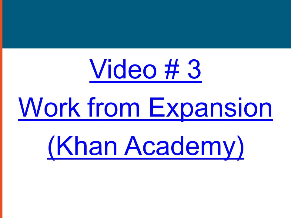 Video # 3 Work from Expansion (Khan Academy)