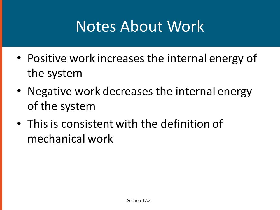 Notes About Work Positive work increases the internal energy of the system Negative work decreases the internal energy of the system This is consisten