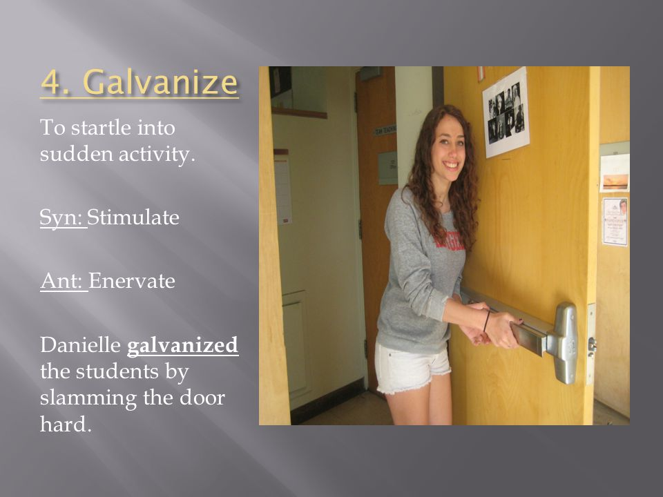 4. Galvanize To startle into sudden activity.