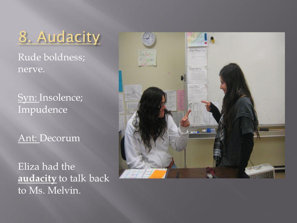 8. Audacity Rude boldness; nerve.