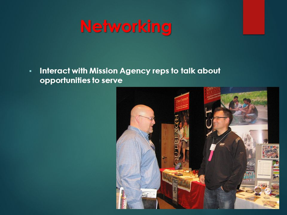 Networking  Interact with Mission Agency reps to talk about opportunities to serve