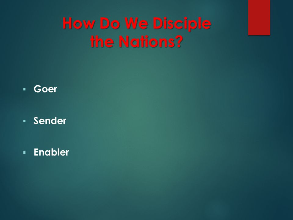 How Do We Disciple the Nations How Do We Disciple the Nations  Goer  Sender  Enabler
