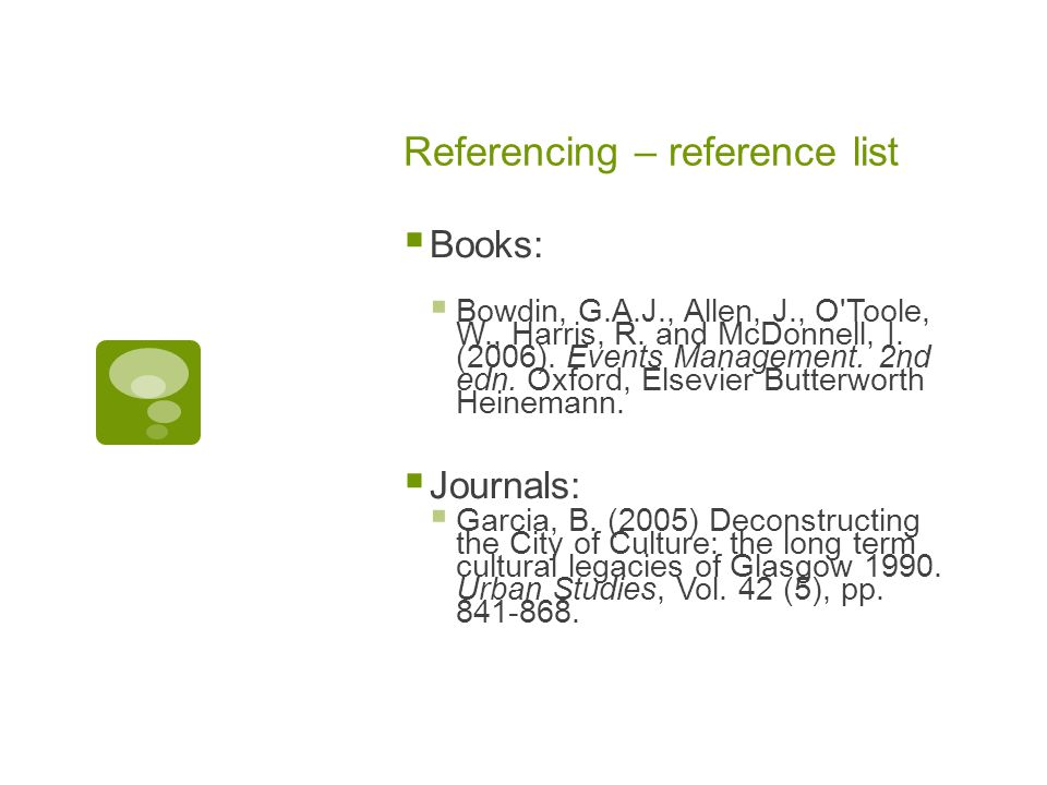 Referencing – reference list  Books:  Bowdin, G.A.J., Allen, J., O Toole, W., Harris, R.