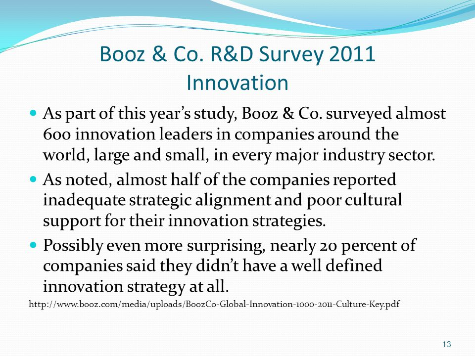 Booz & Co. R&D Survey 2011 Innovation As part of this year's study, Booz & Co.