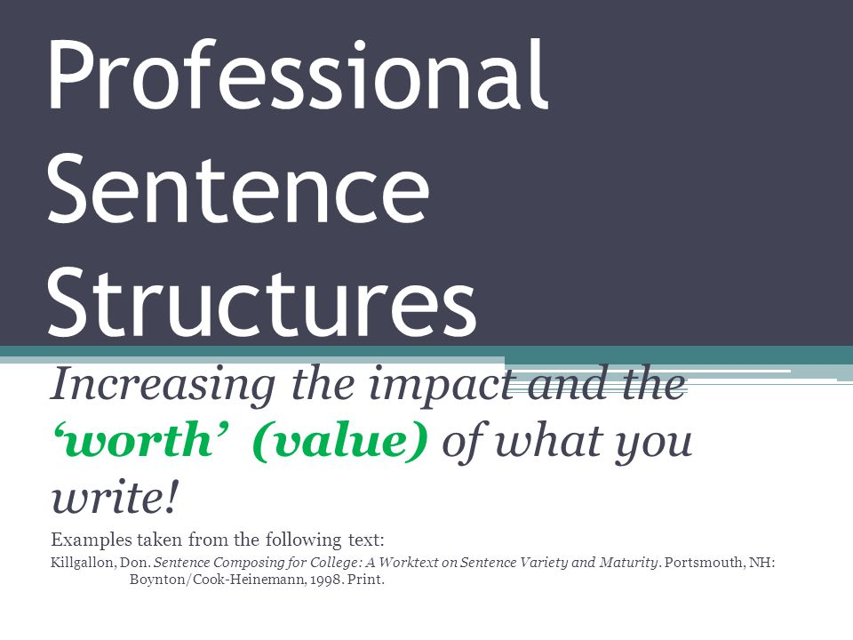 Professional Sentence Structures Increasing the impact and the 'worth' (value) of what you write.