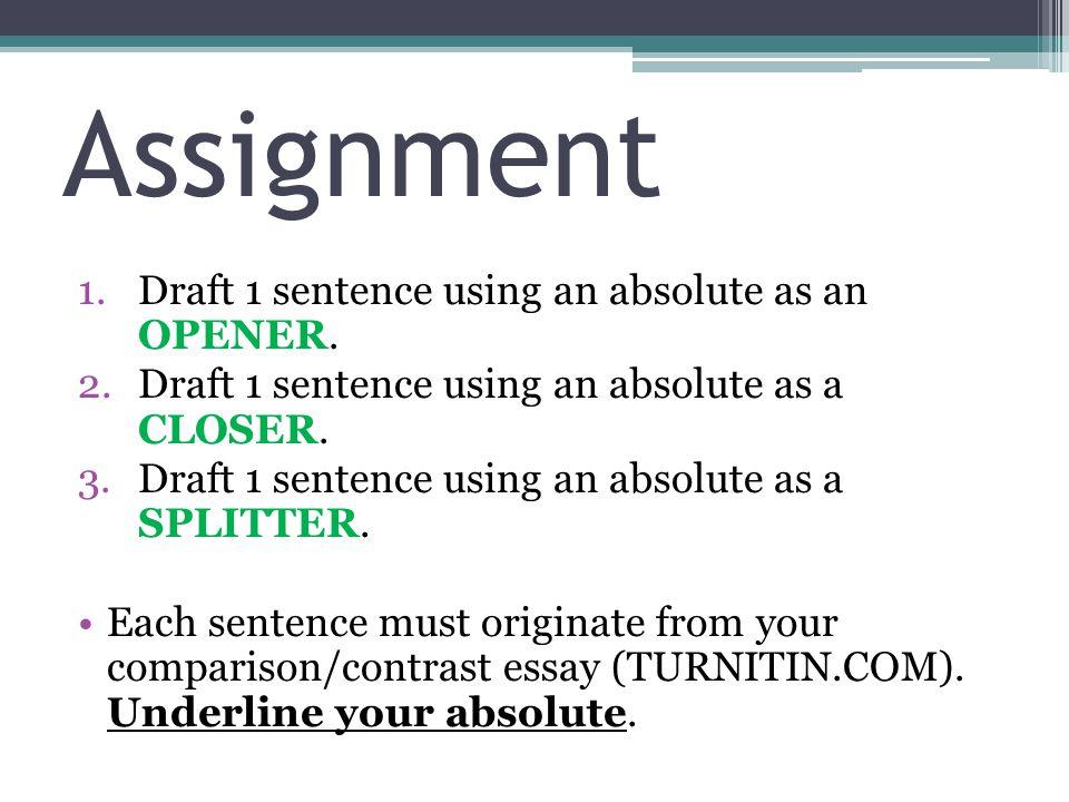 Assignment 1.Draft 1 sentence using an absolute as an OPENER.