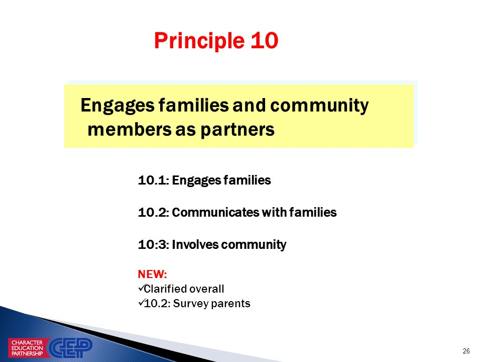 26 Engages families and community members as partners 10.1: Engages families 10.2: Communicates with families 10:3: Involves community NEW: Clarified overall 10.2: Survey parents Principle 10