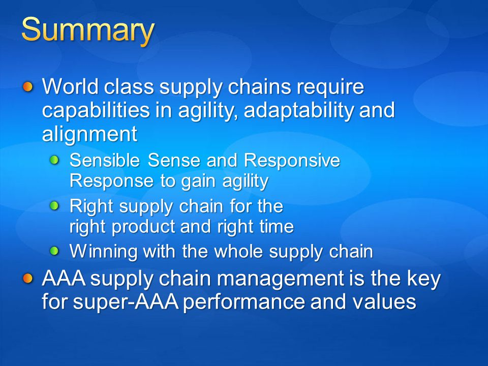 World class supply chains require capabilities in agility, adaptability and alignment Sensible Sense and Responsive Response to gain agility Right sup