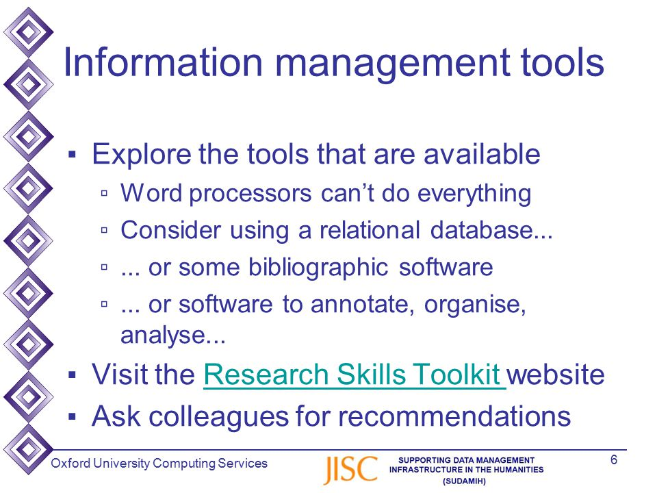 Oxford University Computing Services Information management tools ▪Explore the tools that are available ▫Word processors can't do everything ▫Consider using a relational database...