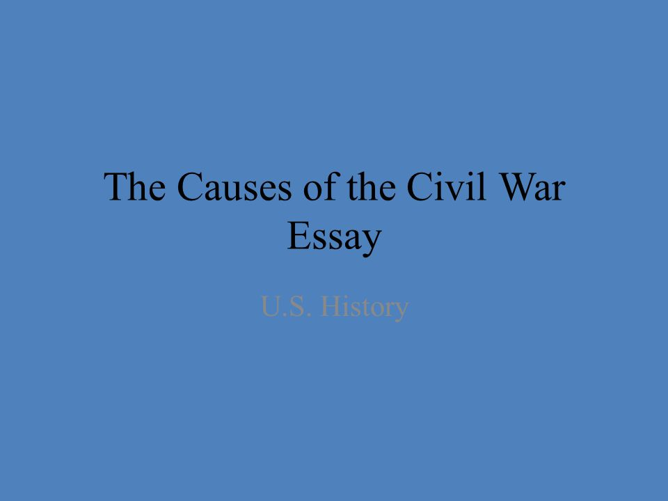 The Causes of the Civil War Essay U.S. History