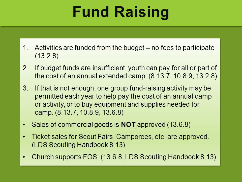 Fund Raising 1.Activities are funded from the budget – no fees to participate (13.2.8) 2.If budget funds are insufficient, youth can pay for all or pa