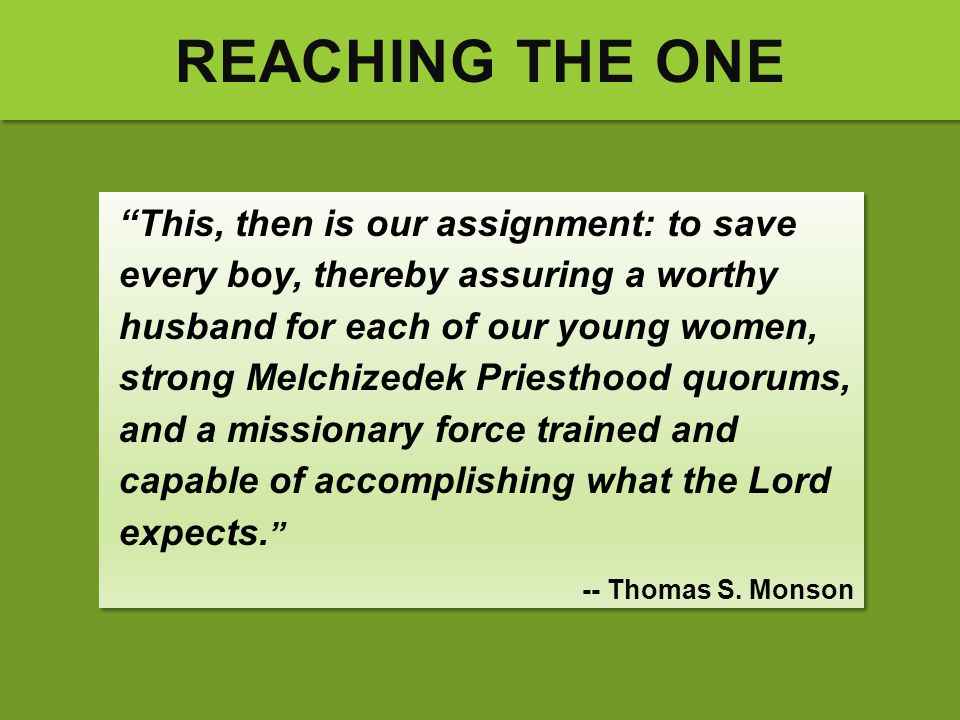 """REACHING THE ONE """"This, then is our assignment: to save every boy, thereby assuring a worthy husband for each of our young women, strong Melchizedek P"""