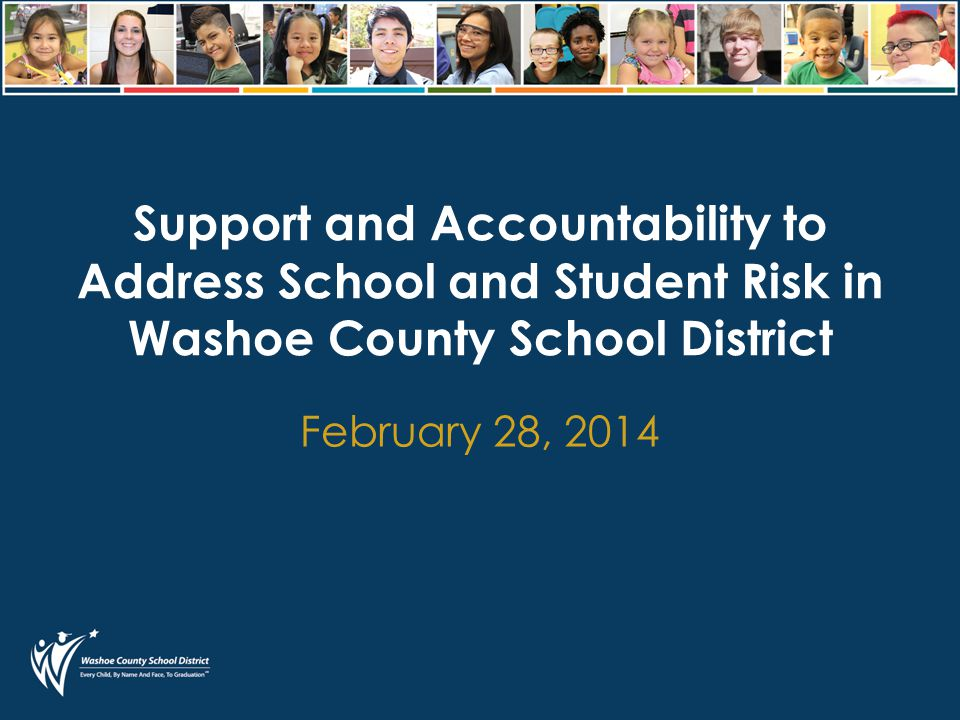 Support and Accountability to Address School and Student Risk in Washoe County School District February 28, 2014