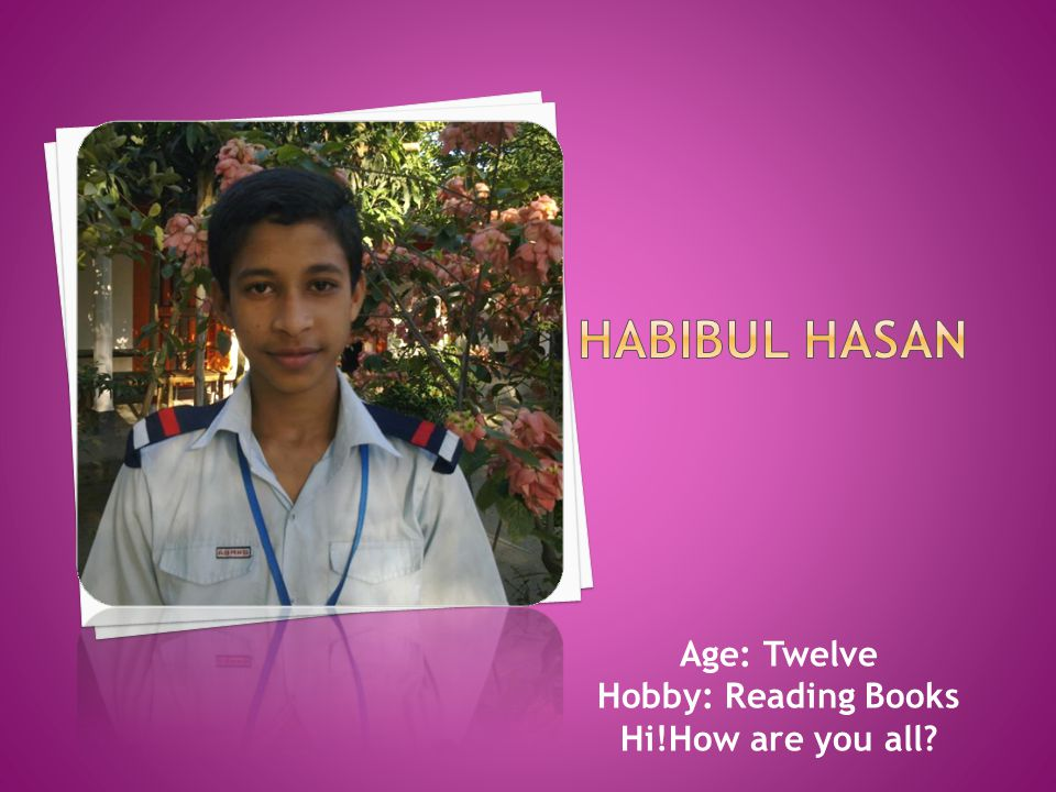 Age: Twelve Hobby: Reading Books Hi!How are you all?