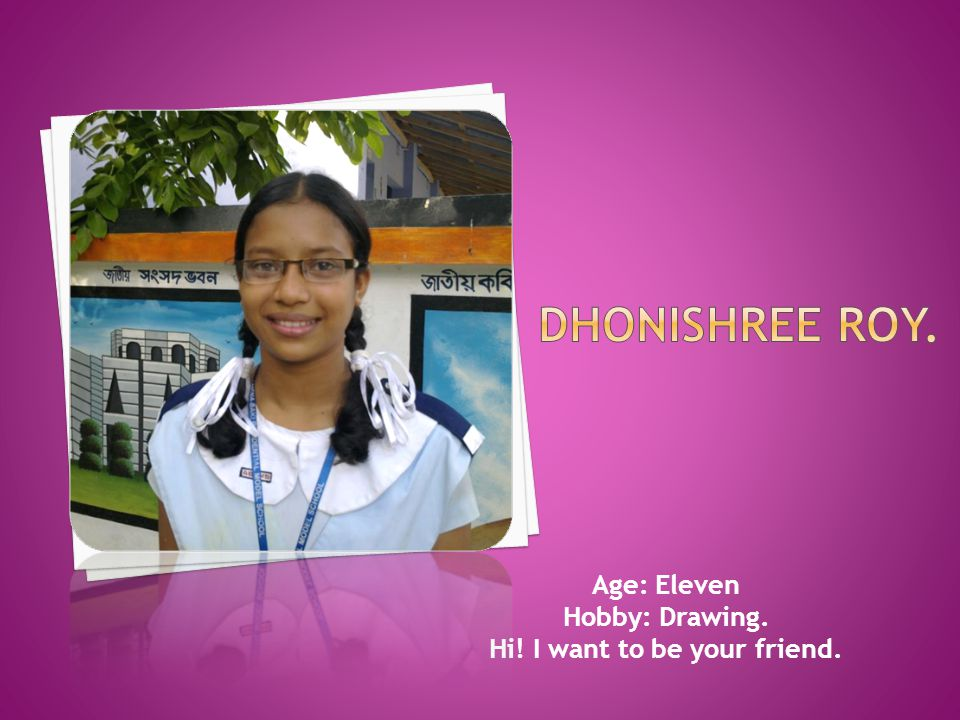Age: Eleven Hobby: Drawing. Hi! I want to be your friend.