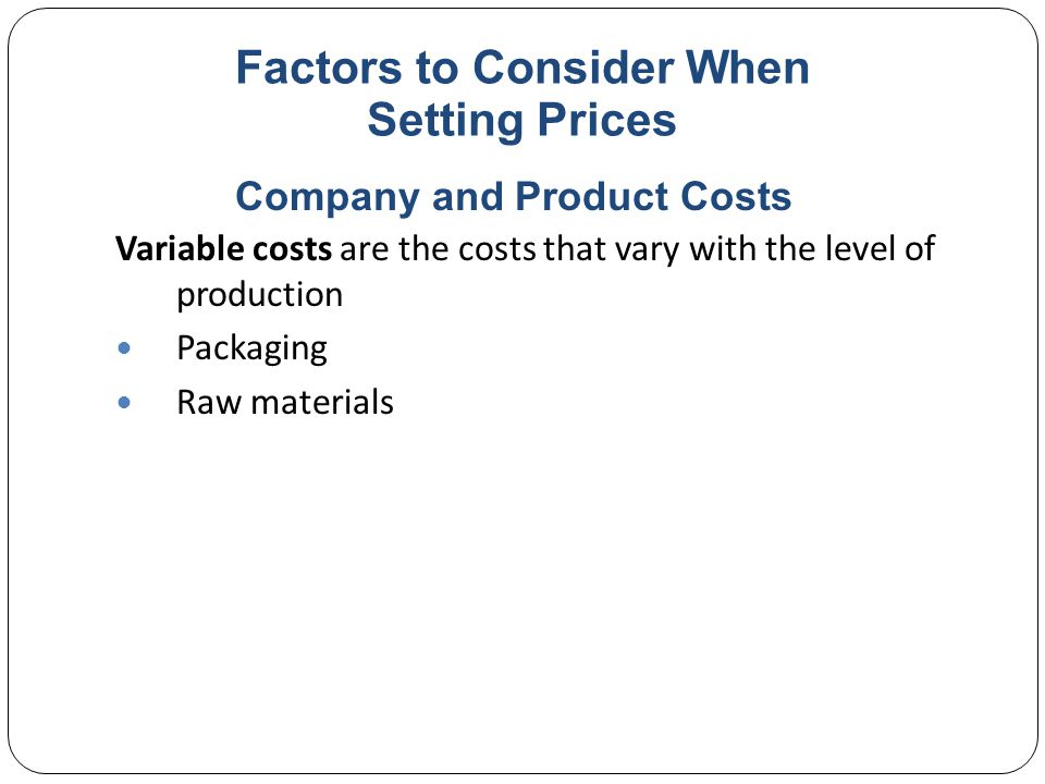 Factors to Consider When Setting Prices Total costs are the sum of the fixed and variable costs for any given level of production Average cost is the cost associated with a given level of output Company and Product Costs