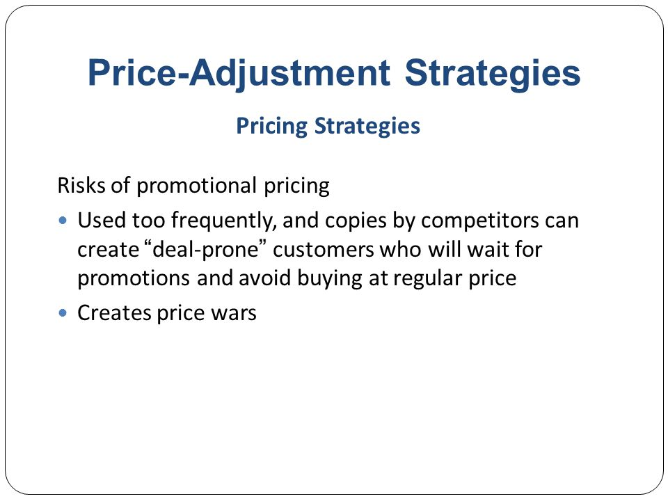 Price-Adjustment Strategies Dynamic pricing is when prices are adjusted continually to meet the characteristics and needs of the individual customer and situations Pricing Strategies