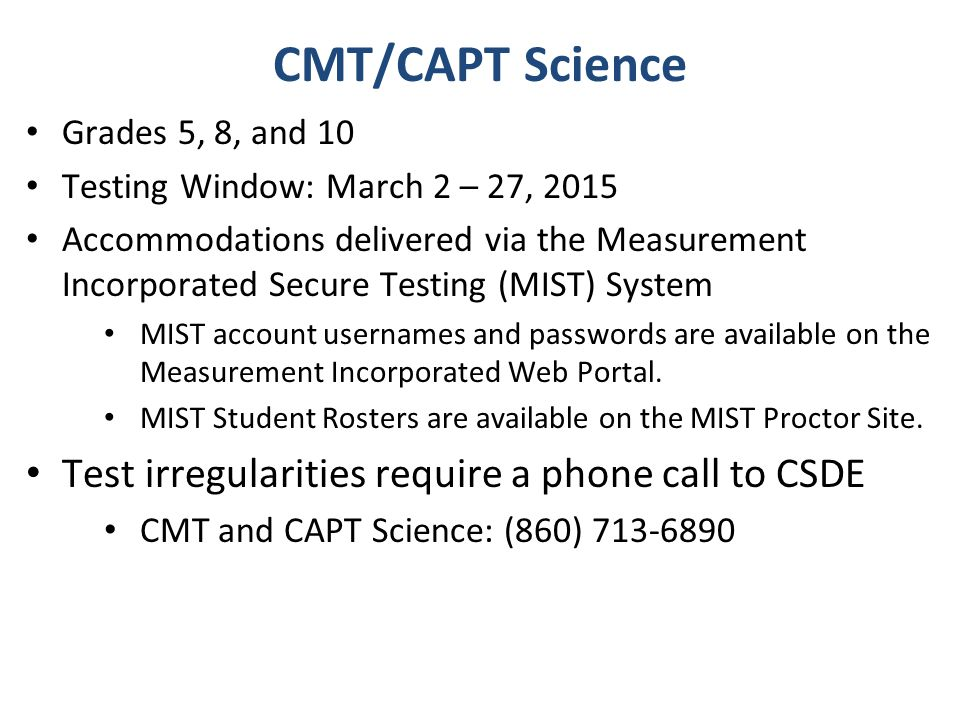 Grades 5, 8, and 10 Testing Window: March 2 – 27, 2015 Accommodations delivered via the Measurement Incorporated Secure Testing (MIST) System MIST account usernames and passwords are available on the Measurement Incorporated Web Portal.