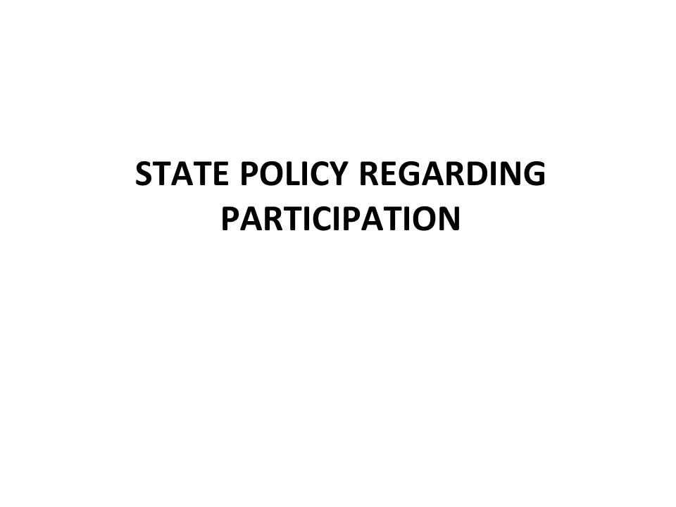 STATE POLICY REGARDING PARTICIPATION